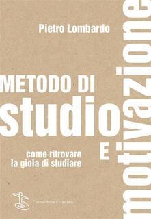 Metodo di studio e motivazione. Come ritrovare la gioia di studiare - Pietro Lombardo - ebook
