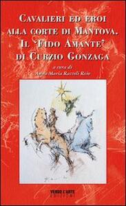 Cavalieri ed eroi alla corte di Mantova. Il «fido amante» di Curzio Gonzaga