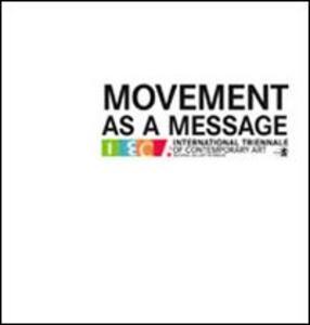Movement as a message. Ediz. inglese, italiana e ceca - Giovanna Barbero,Giovanni Granzotto,Olga Uhrová - copertina