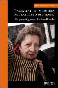 Palinsesti di memoria nel labirinto del tempo. Un pomeriggio con rachele Bianchi - Giacomini M. Vittoria - wuz.it
