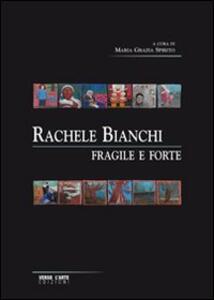 Rachele Bianchi. Fragile e forte. Ediz. illustrata