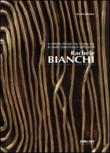 Le molte sfacettature dell'arte di Rachele Bianchi. Ediz. multilingue