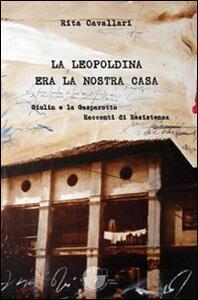 La Leopoldina era la nostra casa. Giulin e la Gasparotto. Racconti di Resistenza