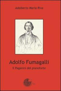 Adolfo Fumagalli. Il Paganini del pianoforte - Riva Adalberto - wuz.it