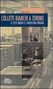 Colletti bianchi a Torino. Il ceto medio e l'industria privata (1900-1945)