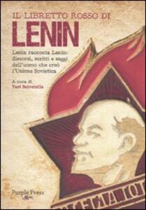 Il libretto rosso di Lenin. Lenin racconta Lenin: discorsi, scritti e saggi dell'uomo che creò l'Unione Sovietica
