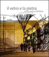 Il vetro e la pietra. Un museo a Cortona