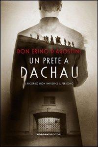 Un Un prete a Dachau. Il ricordo non impedisce il perdono - D'Agostini Erino - wuz.it