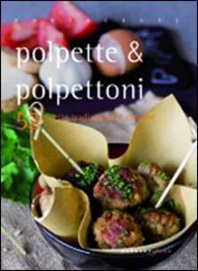 Polpette & polpettoni. 52 ricette tradizionali e creative - Valentina Cipriani - copertina