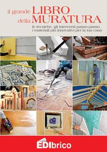 Il grande libro della muratura. Le tecniche, gli interventi passo passo, i materiali più innovativi per la tua casa