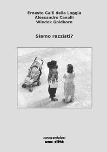 Siamo razzisti? - Ernesto Galli Della Loggia,Alessandro Cavalli,Wlodek Goldkorn - copertina