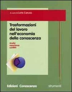 Trasformazioni del lavoro nell'economia della conoscenza. Analisi, esperienze, conflitti