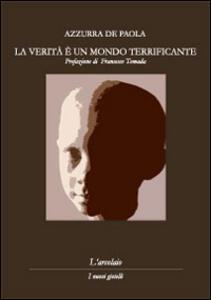 La verità è un mondo terrificante - Azzurra De Paola - copertina