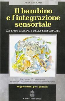 Il bambino e l'integrazione sensoriale. Le sfide nascoste della sensorialità - A. Jean Ayres - copertina