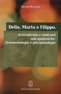 Delia, Marta e Filippo. Schizofrenia e sindromi sub-apofaniche. Fenomenologia e psicopatologia