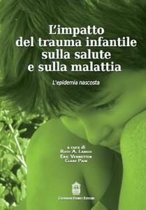 L' impatto del trauma infantile sulla salute e sulla malattia. L'epidemia nascosta