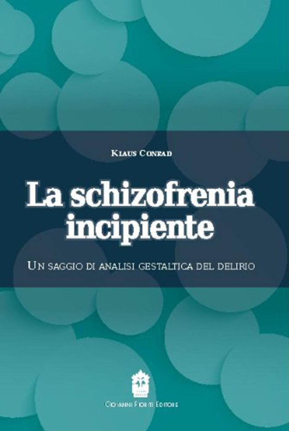La schizofrenia incipiente. Un saggio di analisi gestaltica del delirio