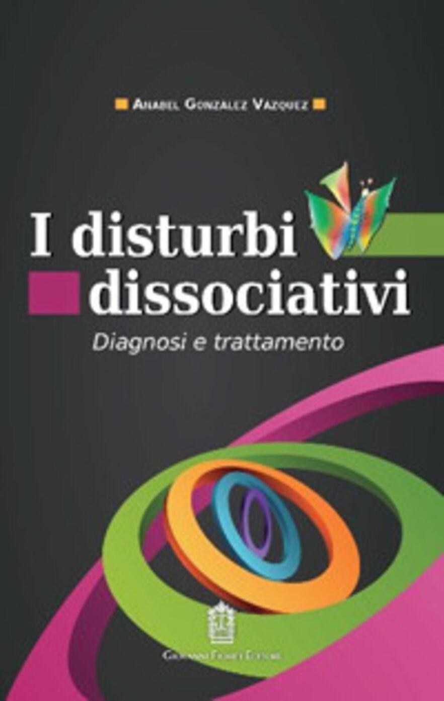 I disturbi dissociativi. Diagnosi e trattamento