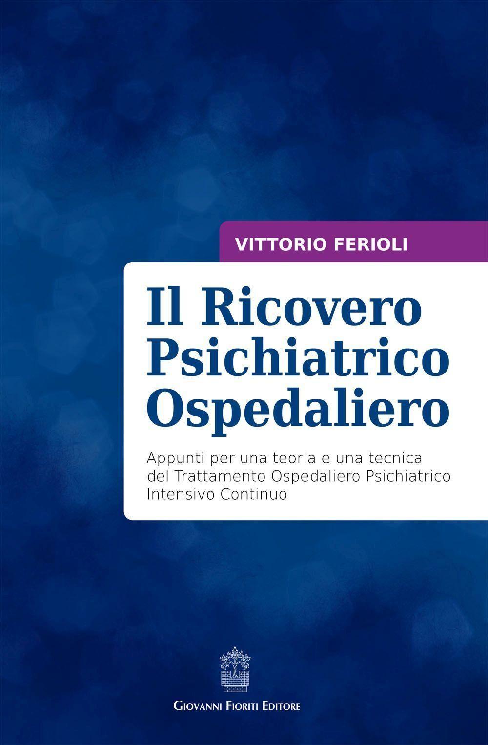 Il ricovero psichiatrico ospedaliero. Appunti per una teoria e una tecnica del trattamento ospedaliero psichiatrico intensivo continuo