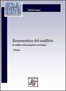 Ermeneutica del conflitto. Vol. 1: Il conflitto nella prospettiva sociologica.