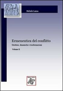 Ermeneutica del conflitto. Vol. 2: Struttura, dinamiche e trasformazioni.
