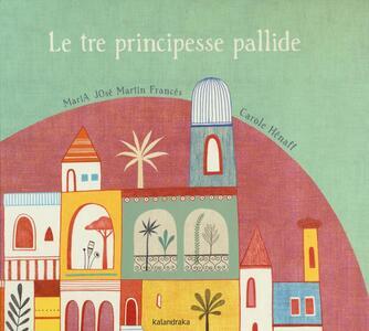 Le tre principesse pallide - María José Martín Francés,Carole Hénaff - copertina