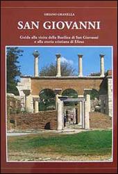 San Giovanni. Guida alla visita della basilica di San Giovanni e alla storia cristiana di Efeso