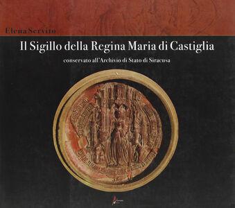 Il sigillo della Regina Maria di Castiglia conservato all'Archivio di Stato di Siracusa