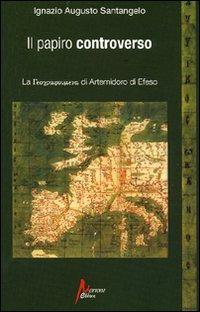 Il Il papiro controverso. La geographoùmena di Artemidoro di Efeso - Santangelo Ignazio Augusto - wuz.it