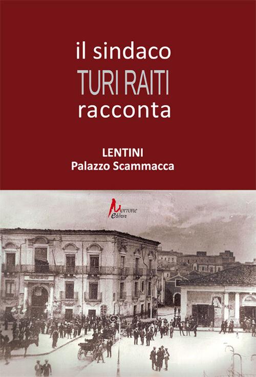 Il sindaco Turi Raiti racconta Lentini Palazzo Scammacca