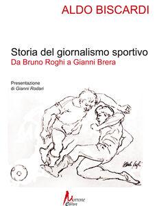 Storia del giornalismo sportivo. Da Bruno Roghi a Gianni Brera