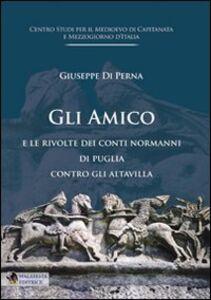 Normanni. Gli Amico e le rivolte dei Conti Normanni di Puglia contro gli Altavilla
