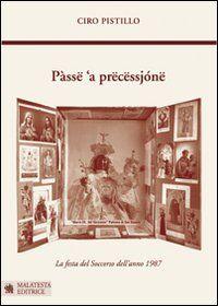 Pàssë 'a prëcëssjónë-Passa la processione. La festa del soccorso dell'anno 1987