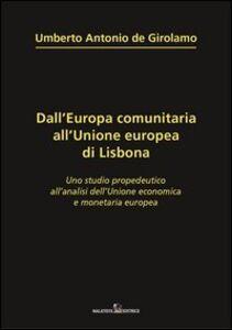 Dall'Europa comunitaria all'unione europea di Lisbona. Uno studio propedeutico all'analisi dell'unione economica e monetaria europea