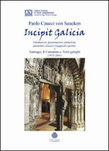 Incipit Galicia. Introduzioni, presentazioni, prefazioni, preamboli, discorsi inaugurali e portici a Santiago, il cammino e temi galeghi (1971-2005)