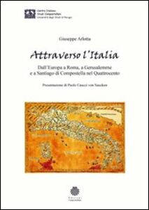 Attraverso l'Italia. Dall'Europa a Roma, a Gerusalemme e a Santiago di Compostella nel Quattrocento