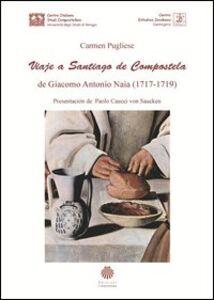 Viaje a Santiago de Compostela de Giacomo Antonio Naia (1717-1719). Ediz. integrale