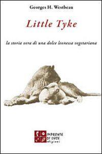 Little Tyke. La storia vera di una dolce leonessa vegetariana