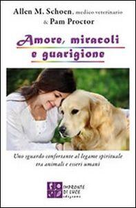 Amore, miracoli e guarigione. Uno sguardo confortante al legame spirituale tra animali e esseri umani
