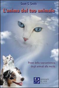 L' anima del tuo animale. Prove della sopravvivenza degli animali alla morte