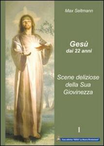 Gesù dai 22 anni. Scene deliziose della sua giovinezza