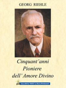 Cinquant'anni pioniere dell'amore divino