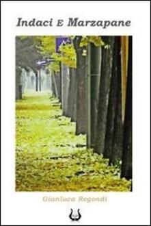 Indaci e marzapane - Gianluca Regondi - copertina