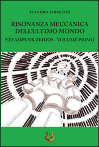 Risonanza meccanica dell'ultimo mondo. Steampunk zeidos. Vol. 1