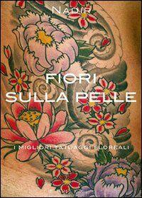 Fiori sulla pelle. I migliori tatuaggi floreali