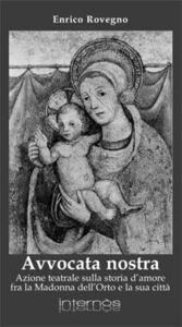 Avvocata nostra. Azione teatrale sulla storia d'amore fra la Madonna dell'Orto e la sua città