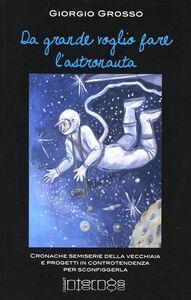Da grande voglio fare l'astronauta. Cronache semiserie e progetti in controtendenza per sconfiggere la vecchiaia