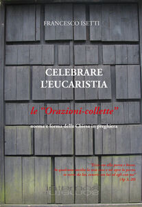 Celebrare l'eucarestia. Le orazioni-collette
