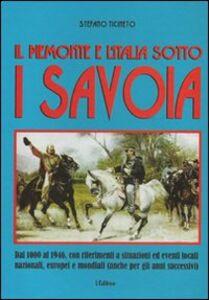 Il Piemonte e l'Italia sotto i Savoia. Dall'esordio all'estromissione della millenaria dinastia