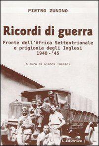 Ricordi di guerra. Fronte dell'Africa settentrionale e prigionia degli inglesi 1940-'45
